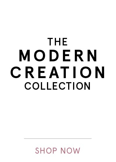 THE MODERN CREATION COLLECTION | SHOP NOW