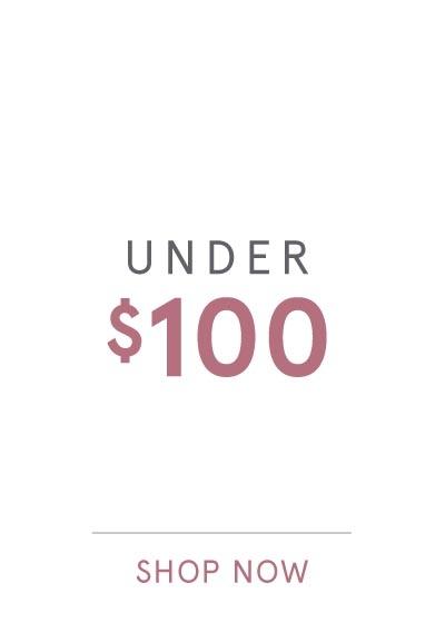 UNDER $100 SHOP NOW