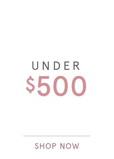 UNDER $500 SHOP NOW