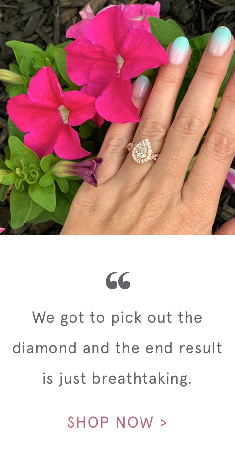 """ We got to pick out the diamond and the end result is just breathtaking. 