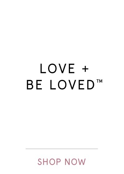LOVE + BE LOVED | SHOP NOW