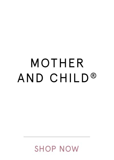 MOTHER AND CHILD | SHOP NOW