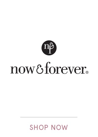 NOW AND FOREVER | SHOP NOW